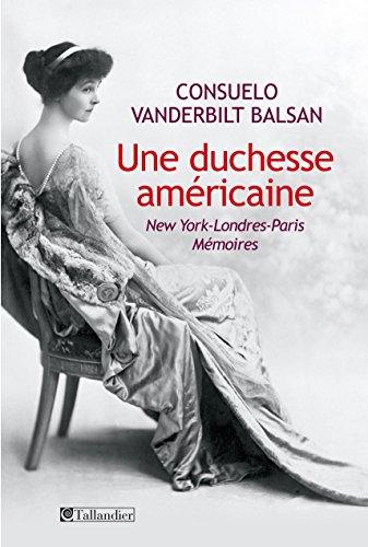 Consuelo Vanderbilt Balsan - Une duchesse américaine: New-York - Londres - ParisMémoires