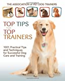 Association of Pet Dog Trainers The Association of Pet Dog Trainers': 1001 Practical Tips and Techniques for Successful Dog Care and Training