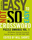 The New York Times Easy to Not-So-Easy Crossword Puzzle Omnibus Volume 1: 200 Monday--Saturday Crosswords from the Pages of The New York Times (New York Times Crossword Puzzles Omnibus)