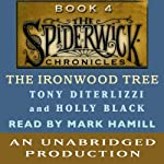 The Ironwood Tree: The Spiderwick Chronicles, Book 4 (       UNABRIDGED) by Tony DiTerlizzi, Holly Black Narrated by Mark Hamill