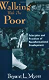 Walking with the Poor: Principles and Practice of Transformational Development: Principles and Practices of Transformational Development Theology
