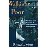 Walking with the Poor: Principles and Practice of Transformational Developmentby Bryant L. Myers