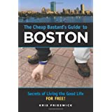 The Cheap Bastard's Guide to Boston: Secrets of Living the Good Life--For Free! ~ Kris Frieswick