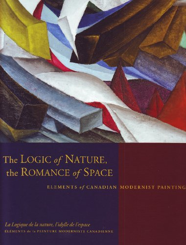 The Logic of Nature The Romance of Space Elements of Canadian Modernist Painting