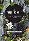 Mr. Wilkinson's Simply Dressed Salads: A Cookbook to Celebrate the Seasons