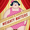 Weighty Matters: Until the Fat Ladies Sing Mysteries, Book 6 Audiobook by Linda P. Kozar Narrated by Michelle Babb