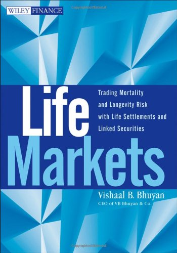 Life Markets: Trading Mortality and Longevity Risk with Life Settlements and Linked Securities (Wiley Finance)