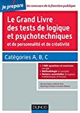 Le grand livre des tests de logique et psychotechniques et de personnalité et de créativité: Catégories A, B et C...