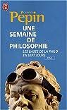 Une semaine de philosophie : 7 questions pour entrer en philosophie par Pépin