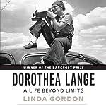 Dorothea Lange: A Life Beyond Limits | Linda Gordon
