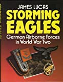 Storming Eagles, German Airborne Forces in World War Two (0853688796) by Lucas, James Sidney