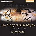 The Vegetarian Myth: Food, Justice, and Sustainability (       UNABRIDGED) by Lierre Keith Narrated by Joyce Bean