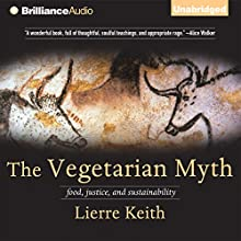 The Vegetarian Myth: Food, Justice, and Sustainability Audiobook by Lierre Keith Narrated by Joyce Bean