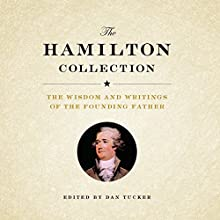 The Hamilton Collection: The Wisdom and Writings of the Founding Father Audiobook by Dan Tucker - editor, Alexander Hamilton Narrated by Peter Berkrot