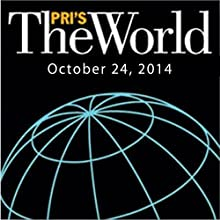 The World, October 24, 2014  by Marco Werman Narrated by Marco Werman