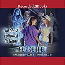 The Ghost Followed Us Home (       UNABRIDGED) by Peg Kehret Narrated by Carine Montbertrand