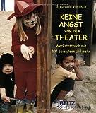 Image de Keine Angst vor dem Theater: Werkstattbuch mit 100 Spielideen und mehr (Beltz Taschenbuch)