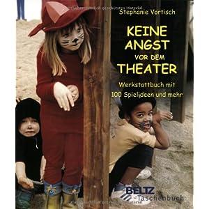 Keine Angst vor dem Theater: Werkstattbuch mit 100 Spielideen und mehr (Beltz Taschenbuch)
