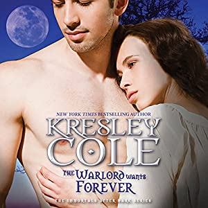The Warlord Wants Forever: Immortals After Dark, Book 1 | [Kresley Cole]