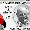 Angst als Seelenfresser... oder Lebenswecker Hörbuch von Wolf-Jürgen Maurer Gesprochen von: Wolf-Jürgen Maurer