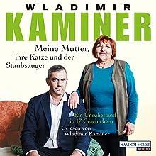 Meine Mutter, ihre Katze und der Staubsauger: Ein Unruhestand in 17 Geschichten Hörbuch von Wladimir Kaminer Gesprochen von: Wladimir Kaminer