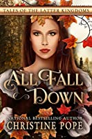 All Fall Down (Tales of the Latter Kingdoms Book 1)