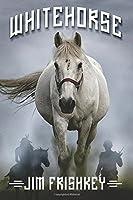 Whitehorse [Kindle Edition]
