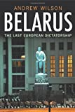 "Andrew Wilson, ""Belarus: The Last European Dictatorship"" (Yale UP, 2011)"