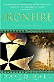 Ironfire: An Epic Novel of Love and War (0385338066) by Ball, David