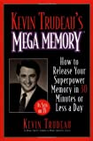Kevin Trudeau's Mega Memory: How to Release Your Superpower Memory in 30 Minutes Or Less a Day (0688153879) by Trudeau, Kevin