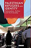 img - for Palestinian Refugees and Identity: Nationalism, Politics and the Everyday (Library of Modern Middle East Studies) book / textbook / text book