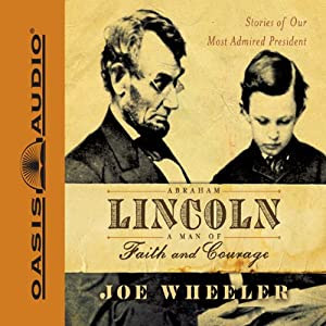 Abraham Lincoln: A Man of Faith and Courage: Stories of Our Most Admired President | [Joe Wheeler]