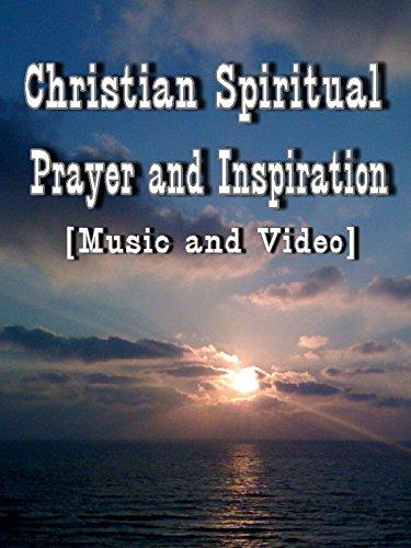 Christian Spiritual Prayer and Inspiration [Music and Video]