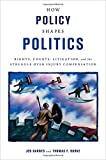 How Policy Shapes Politics: Rights, Courts, Litigation, and the Struggle Over Injury Compensation (Studies in Postwar American Political Development)