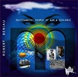 Selfishness: Source Of War & Violence by Robert Beriau (2008-10-13)