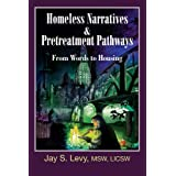 Homeless Narratives & Pretreatment Pathways: From Words to Housing (New Horizons in Therapy)by Jay S. Levy