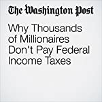 Why Thousands of Millionaires Don't Pay Federal Income Taxes | Christopher Ingraham