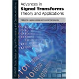 Advances In Signal Transforms: Theory and Applications (Eurasip Book Series on Signal Processing and Communications...