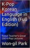 K-Pop Korean Language in English (Full Edition): Raoul Teachers Great 200 K-Pop Lectures