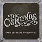 Can't Get There Without You The Osmonds