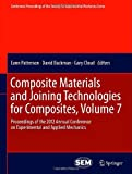 img - for Composite Materials and Joining Technologies for Composites, Volume 7: Proceedings of the 2012 Annual Conference on Experimental and Applied Mechanics ... Society for Experimental Mechanics Series) book / textbook / text book