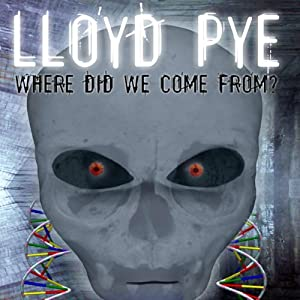 Lloyd Pye: Where Did We Come From? Audiobook