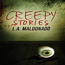 Creepy Stories (       UNABRIDGED) by L. A. Maldonado Narrated by David K. Aycock