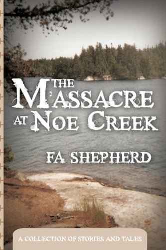 The Massacre at Noe Creek: A Collection of Stories and Tales