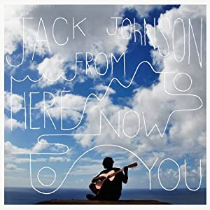 From Here To Now To You from Jack Johnson