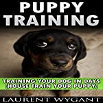 Puppy Training: Crash Course in Training Your Dog in Days | Laurent Wygant