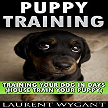 Puppy Training: Crash Course in Training Your Dog in Days Audiobook by Laurent Wygant Narrated by Lulu James