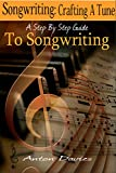 Songwriting - Crafting A Tune: A Step By Step Guide To Songwriting (singer, lyrics, music lyrics, singing, songwriter, writing songs)
