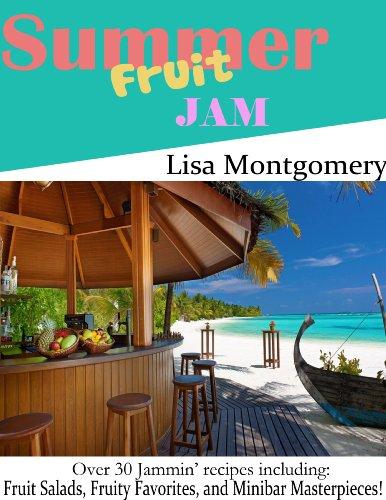 Lisa Montgomery - Summer Fruit Jam: Fruit Salads, Fruity Favorites, and Minibar Masterpieces! (English Edition)