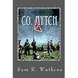 Co. Aytch:: A Confederate Memoir of the Civil War ~ Samuel R. Watkins
